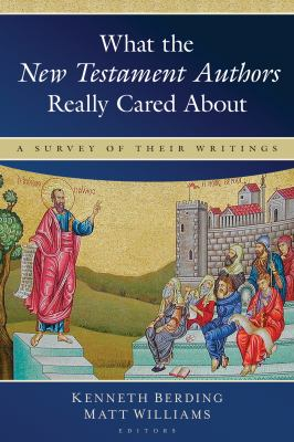 What the New Testament authors really cared about-9780825425394--Kenneth Berding & Matt Williams & Williams, Matthew-Kregel Publications