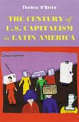 The century of U. S. capitalism in Latin America